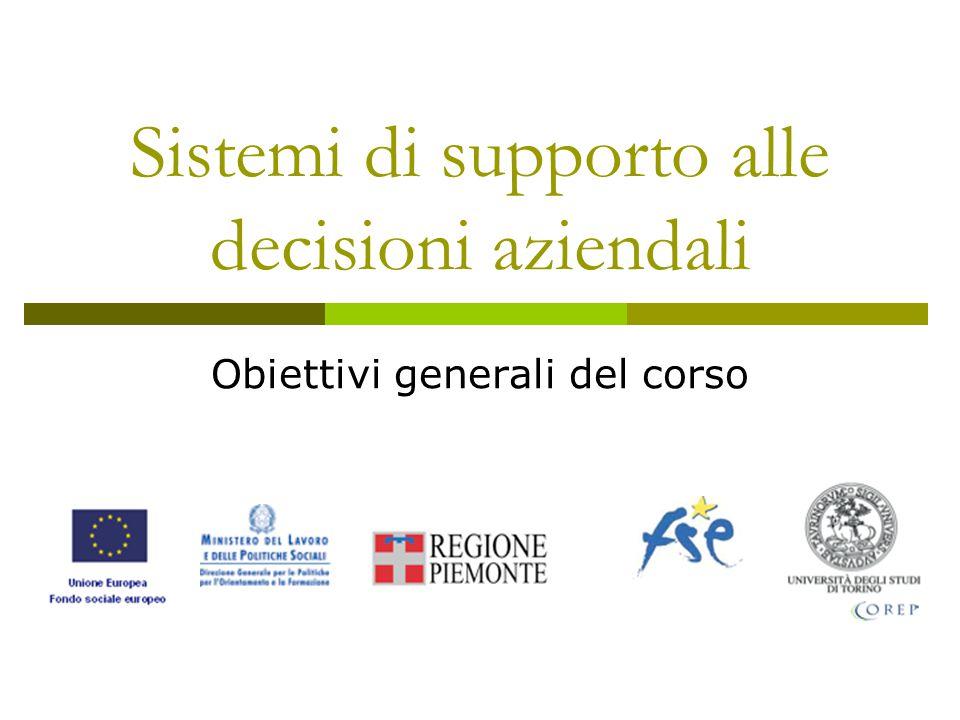 Sistemi di supporto alle decisioni aziendali Obiettivi generali del corso
