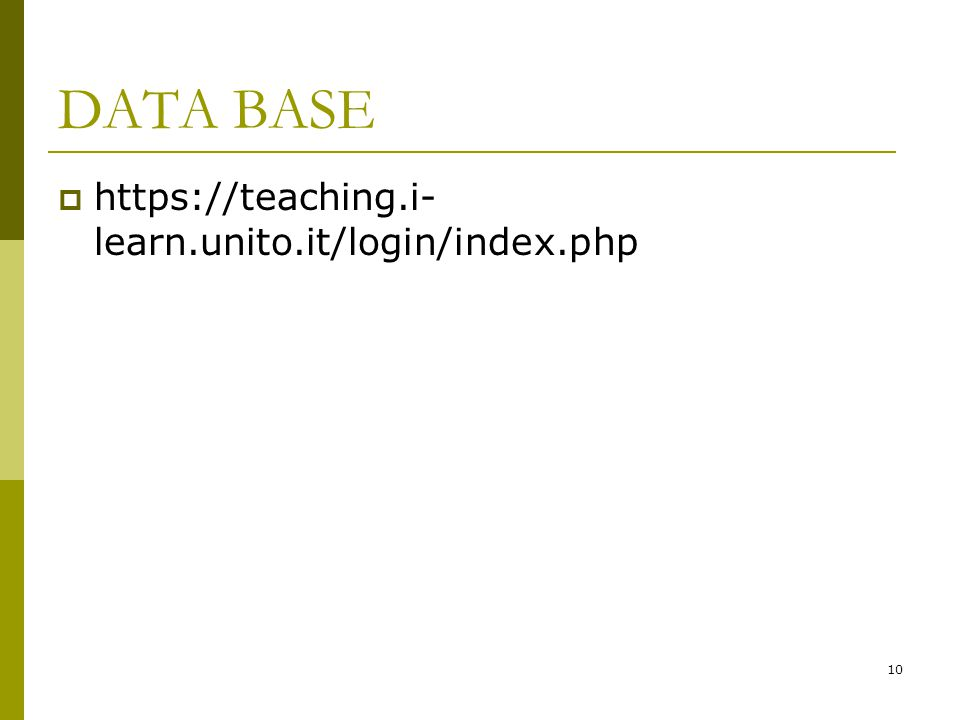 DATA BASE  https://teaching.i- learn.unito.it/login/index.php 10