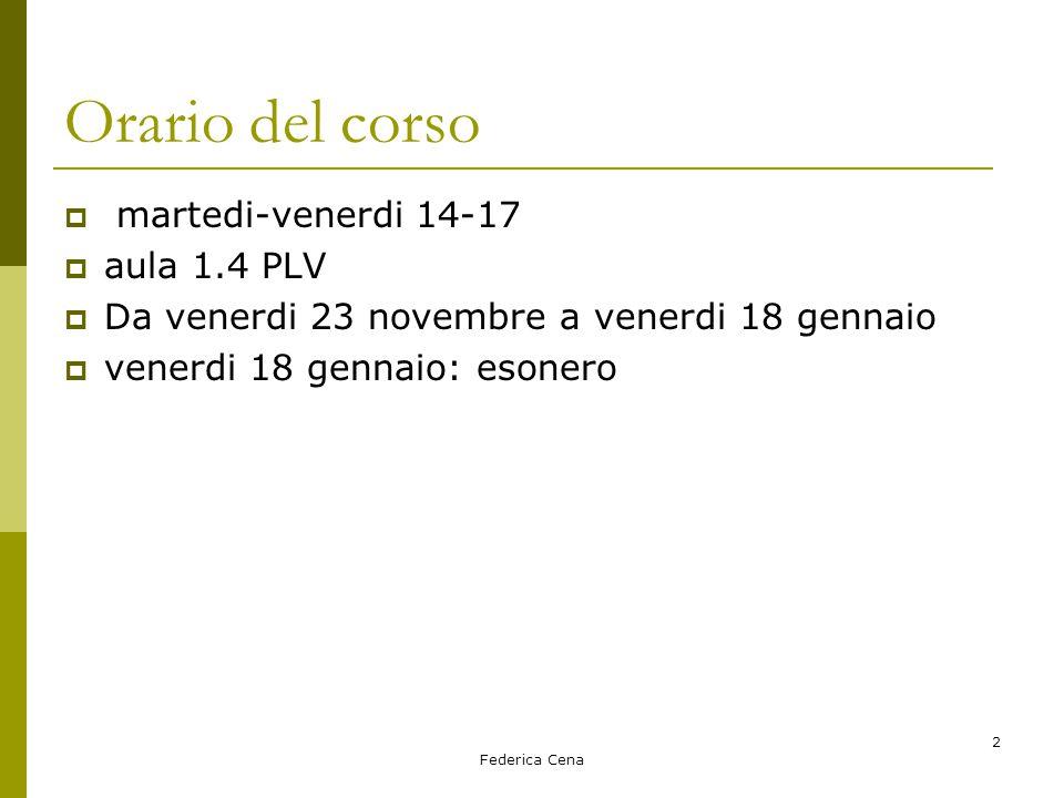 Federica Cena 2 Orario del corso  martedi-venerdi 14-17  aula 1.4 PLV  Da venerdi 23 novembre a venerdi 18 gennaio  venerdi 18 gennaio: esonero