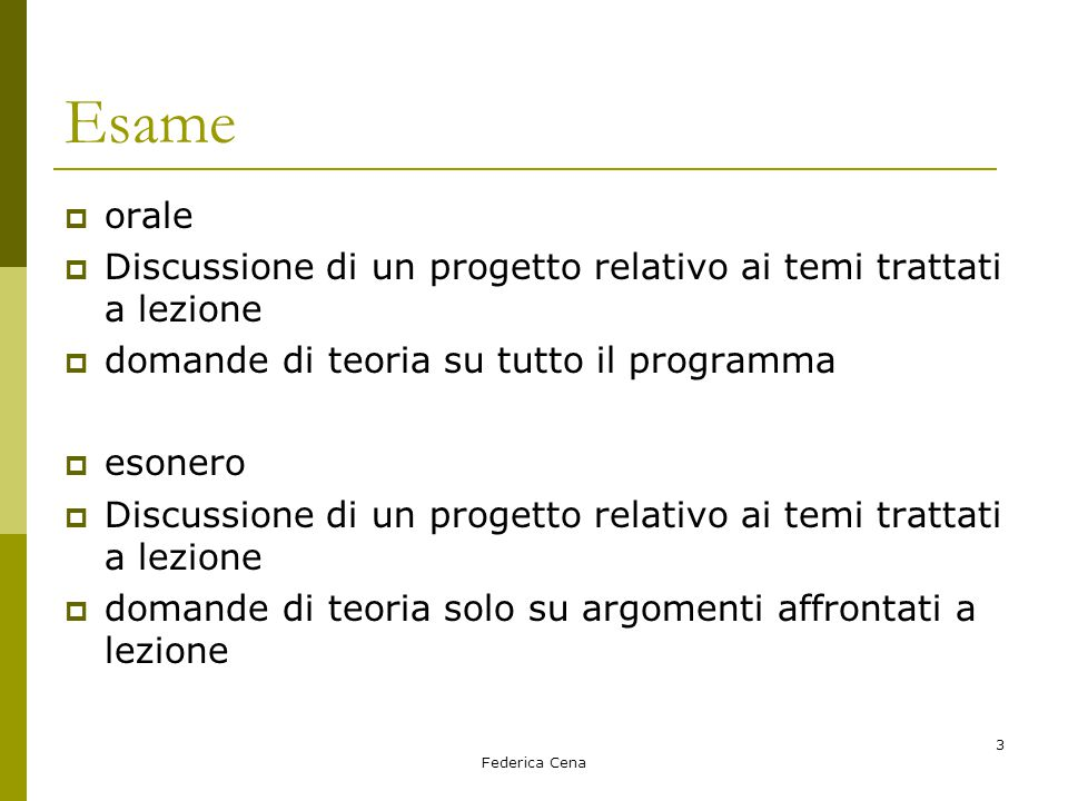 Federica Cena 3 Esame  orale  Discussione di un progetto relativo ai temi trattati a lezione  domande di teoria su tutto il programma  esonero  D