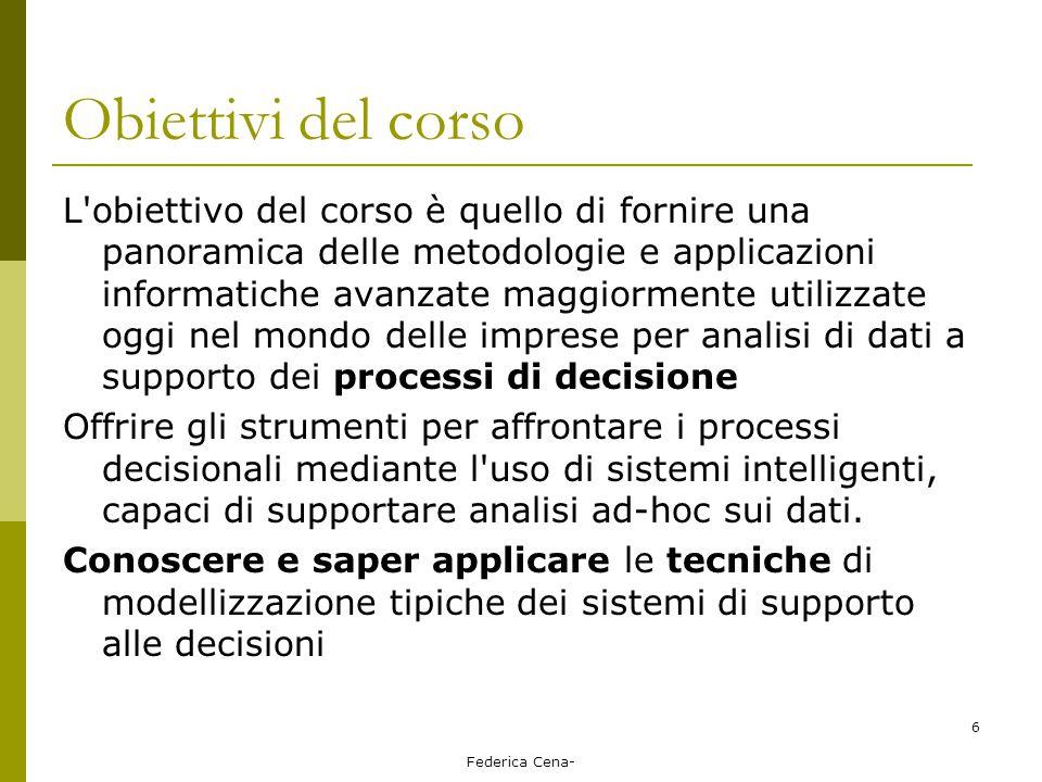 Federica Cena- 6 Obiettivi del corso L'obiettivo del corso è quello di fornire una panoramica delle metodologie e applicazioni informatiche avanzate m