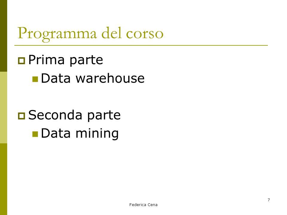 Federica Cena 7 Programma del corso  Prima parte Data warehouse  Seconda parte Data mining