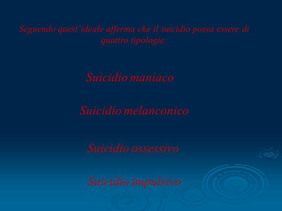 Seguendo quest'ideale afferma che il suicidio possa essere di quattro tipologie: Suicidio maniaco Suicidio melanconico Suicidio ossessivo Suicidio imp