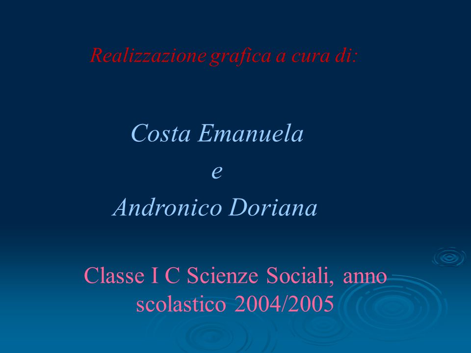 Realizzazione grafica a cura di: Costa Emanuela Andronico Doriana e Classe I C Scienze Sociali, anno scolastico 2004/2005