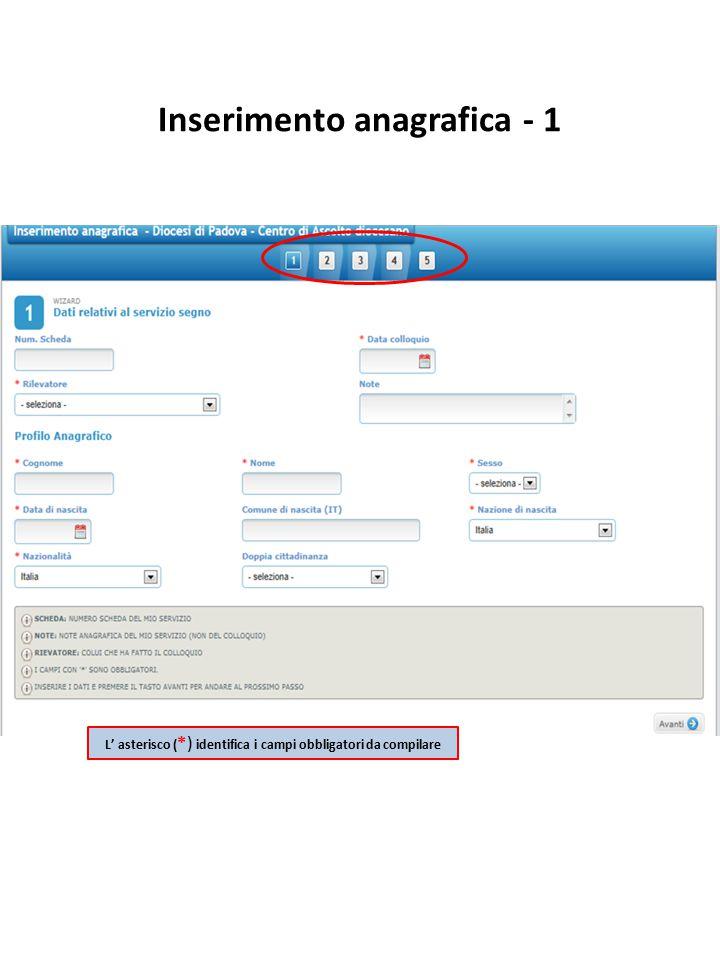 L' asterisco ( *) identifica i campi obbligatori da compilare Inserimento anagrafica - 1
