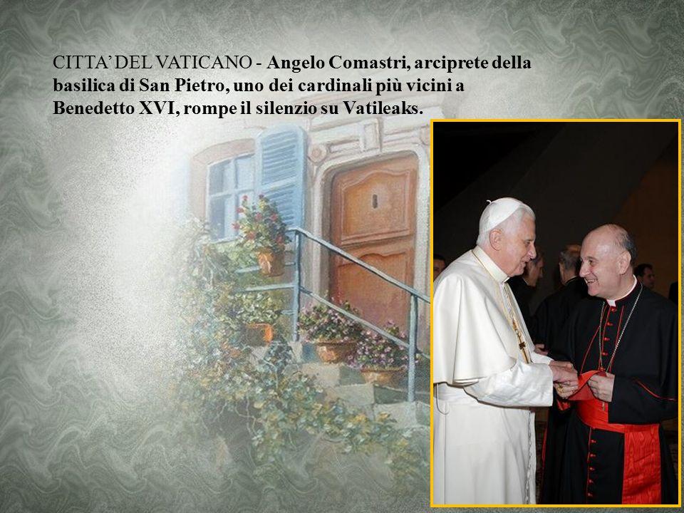Vaticano, il cardinale Comastri: «Il Papa soffre, ma non si dimetterà» Parla l'arciprete della basilica di San Pietro Mercoledì 30 Maggio 2012 - artic