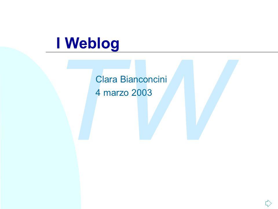 TW 2 Introduzione Oggi esaminiamo: n Cos'è un weblog n Classificazione dei weblog n Aspetto sociale dei weblog n Aspetto pratico