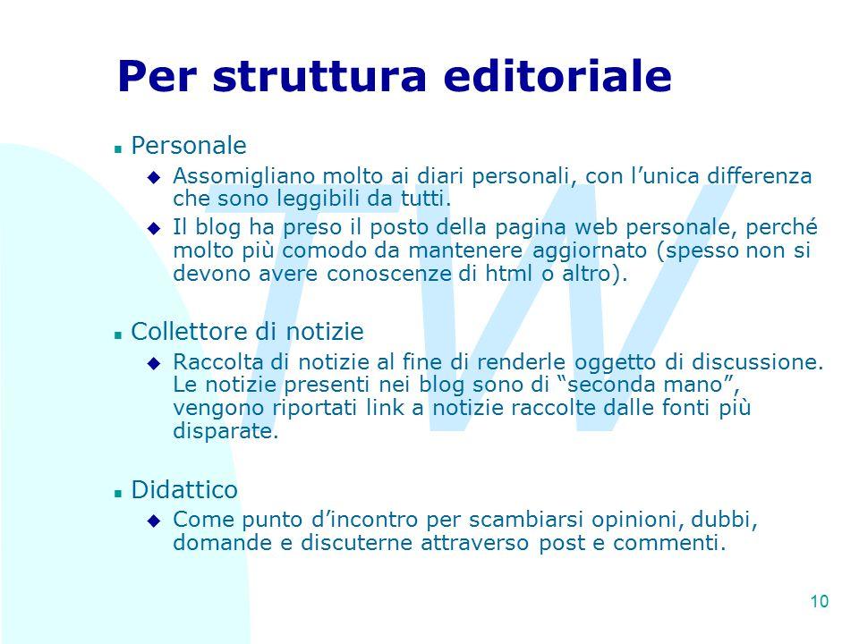 TW 10 Per struttura editoriale n Personale u Assomigliano molto ai diari personali, con l'unica differenza che sono leggibili da tutti. u Il blog ha p