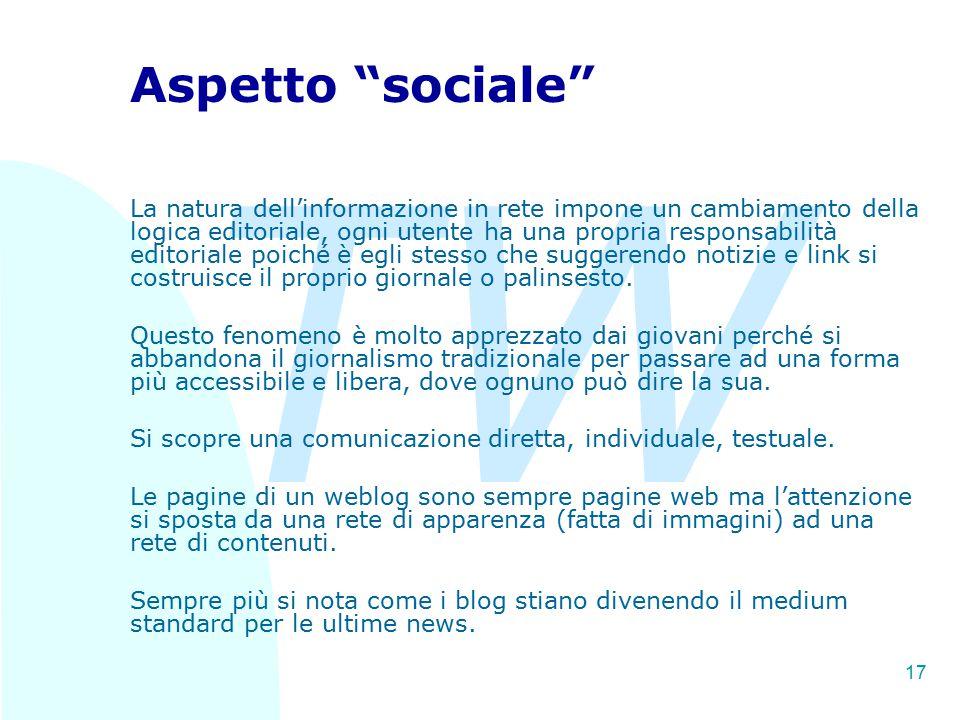"""TW 17 Aspetto """"sociale"""" La natura dell'informazione in rete impone un cambiamento della logica editoriale, ogni utente ha una propria responsabilità e"""