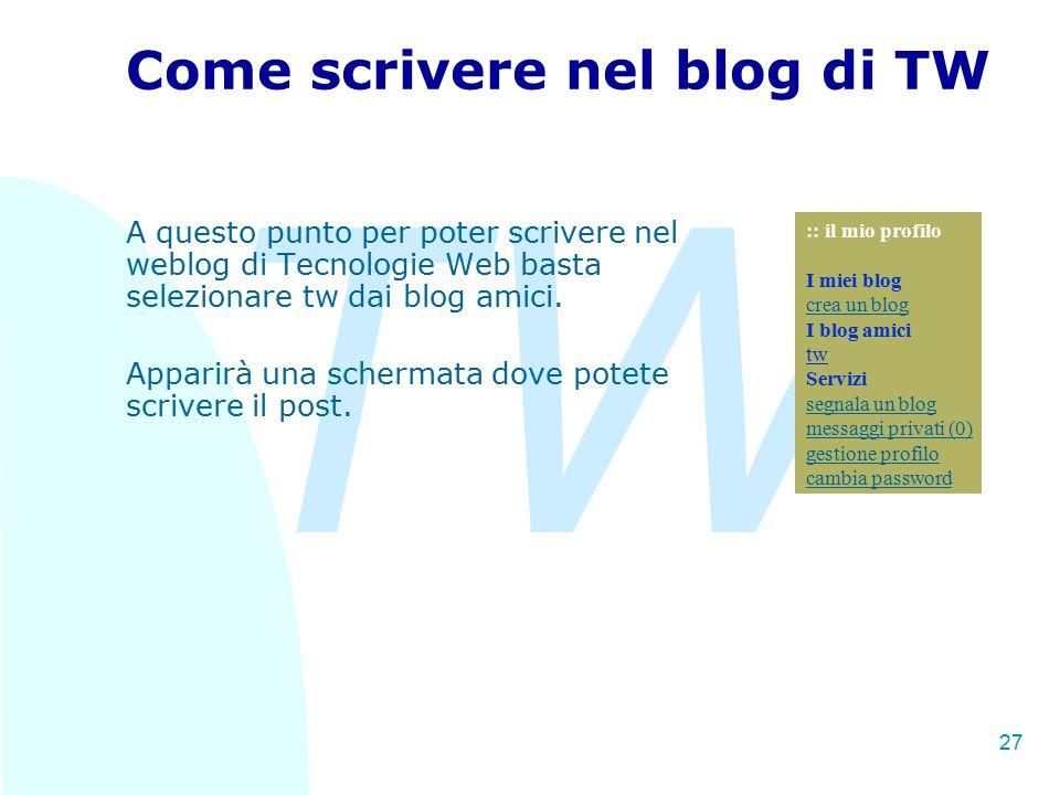 TW 27 Come scrivere nel blog di TW A questo punto per poter scrivere nel weblog di Tecnologie Web basta selezionare tw dai blog amici.