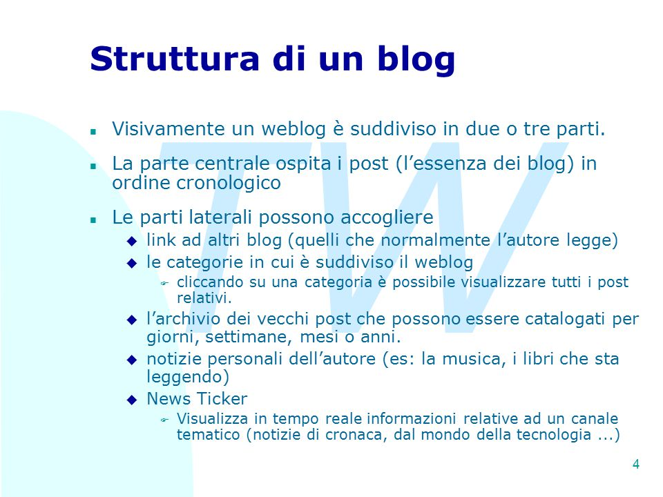 TW 4 Struttura di un blog n Visivamente un weblog è suddiviso in due o tre parti. n La parte centrale ospita i post (l'essenza dei blog) in ordine cro