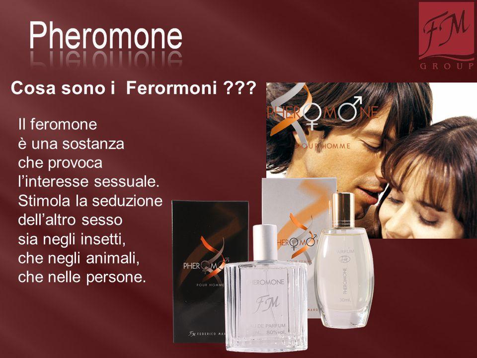 Il feromone è una sostanza che provoca l'interesse sessuale. Stimola la seduzione dell'altro sesso sia negli insetti, che negli animali, che nelle per
