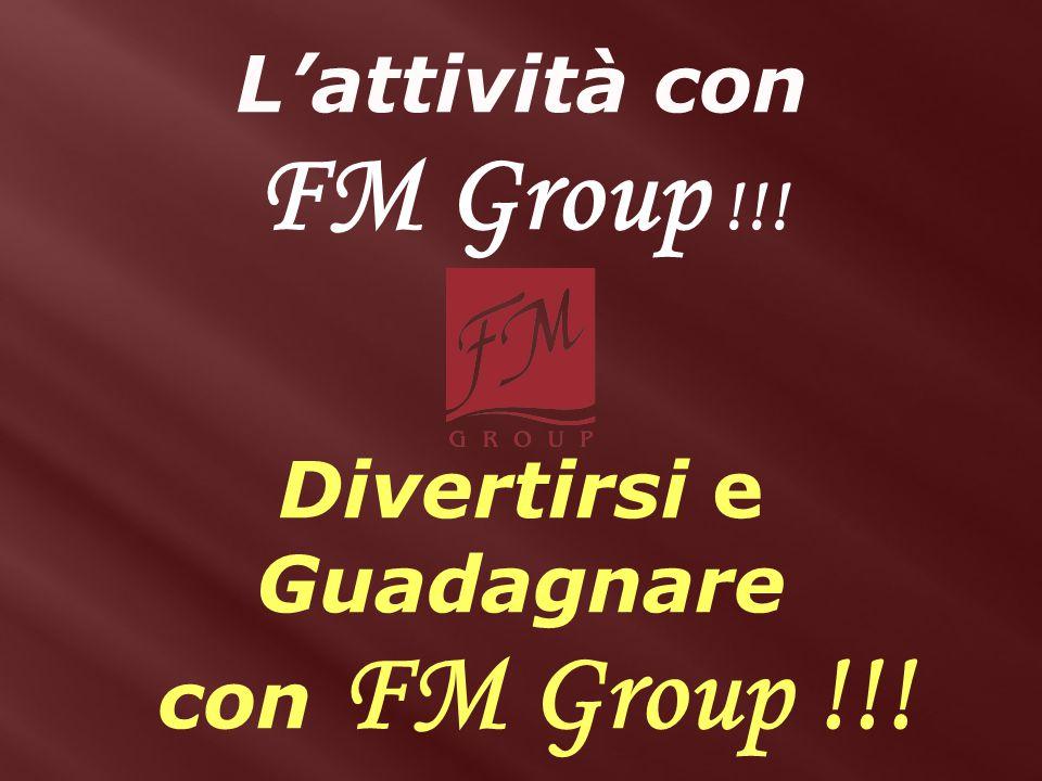 L'attività con FM Group !!! Divertirsi e Guadagnare con FM Group !!!