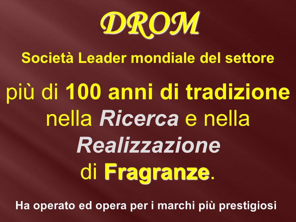 DROM Società Leader mondiale del settore più di 100 anni di tradizione nella Ricerca e nella Realizzazione Fragranze di Fragranze. Ha operato ed opera