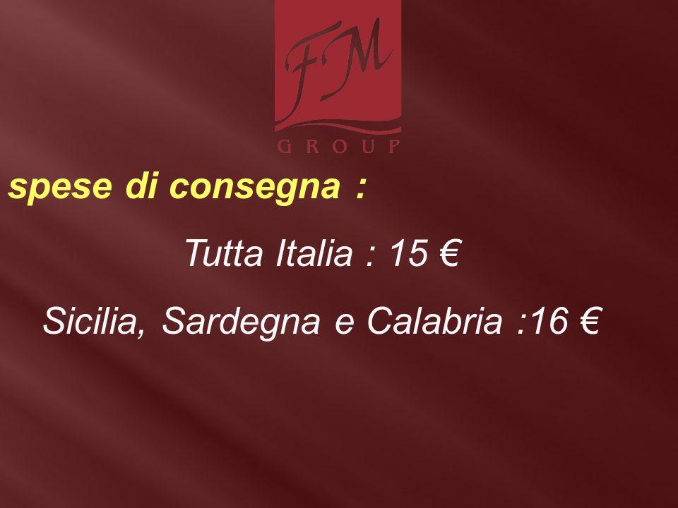 spese di consegna : Tutta Italia : 15 € Sicilia, Sardegna e Calabria :16 €