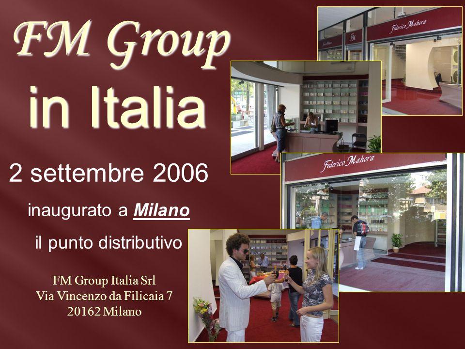 2 settembre 2006 inaugurato a Milano il punto distributivo FM Group in Italia FM Group Italia Srl Via Vincenzo da Filicaia 7 20162 Milano