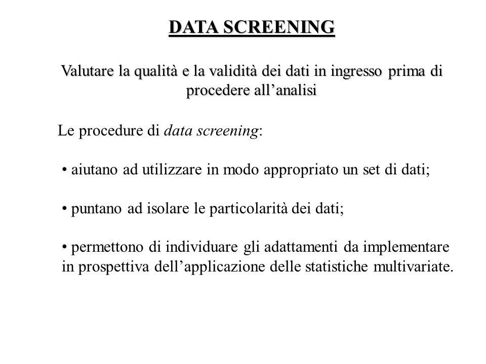 1.analisi dell'accuratezza dei dati attraverso lo studio delle statistiche descrittive univariate e dei grafici delle distribuzioni (valori fuori i range; deviazioni standard e medie plausibili; attribuzione corretta dei codici per l'identificazione dei dati mancanti e non pertinenti) ; 2.analisi della matrice di correlazione; 3.valutazione dell'ammontare e della distribuzione dei dati mancanti (missing data); 4.rispetto delle assunzioni (controllo dei valori di curtosi e simmetria, probability plots; controlli per la non-linearità e l'omoschedasticità; scelta della trasformazione più idonea; controllo dei risultati dopo la trasformazione).