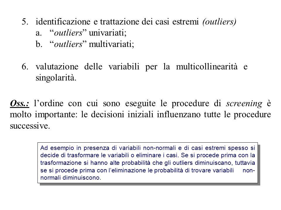 5.identificazione e trattazione dei casi estremi (outliers) a. outliers univariati; b. outliers multivariati; 6.valutazione delle variabili per la multicollinearità e singolarità.