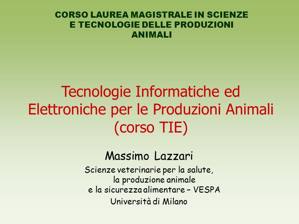 Tecnologie Informatiche ed Elettroniche per le Produzioni Animali (corso TIE) Massimo Lazzari Scienze veterinarie per la salute, la produzione animale