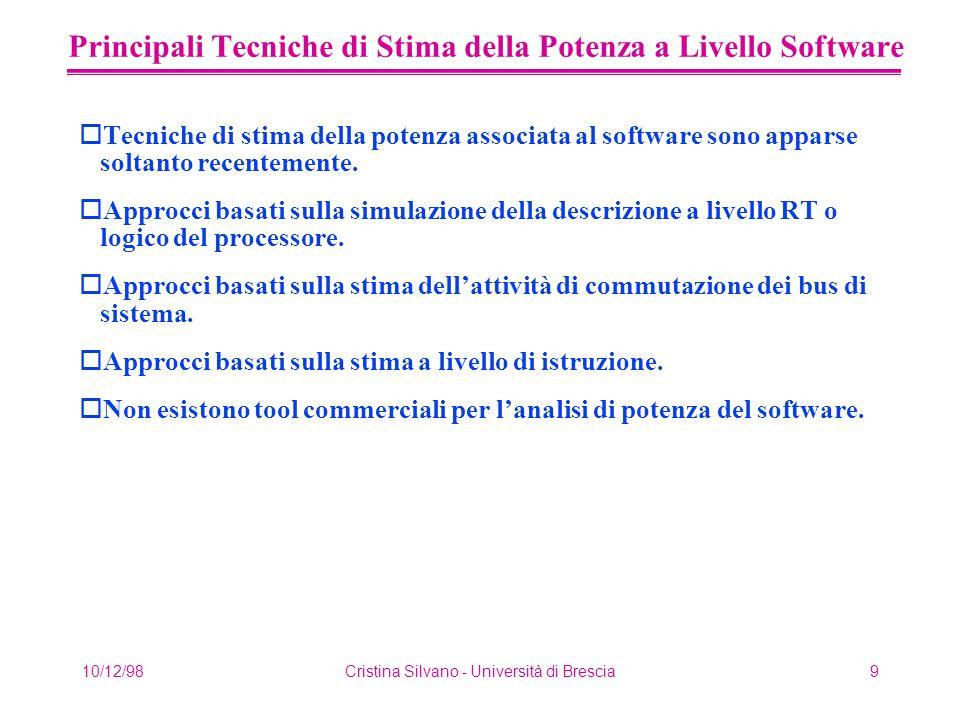 10/12/98Cristina Silvano - Università di Brescia9 Principali Tecniche di Stima della Potenza a Livello Software oTecniche di stima della potenza associata al software sono apparse soltanto recentemente.