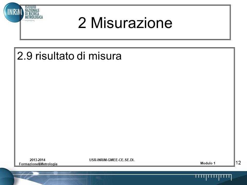 USR-INRiM-GMEE-CE.SE.DI.2013-2014 Formazione&Metrologia Modulo 1 12 2 Misurazione 2.9 risultato di misura