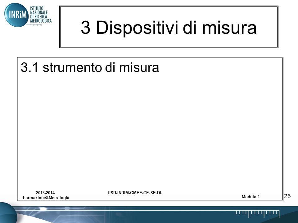 USR-INRiM-GMEE-CE.SE.DI.2013-2014 Formazione&Metrologia Modulo 1 25 3 Dispositivi di misura 3.1 strumento di misura