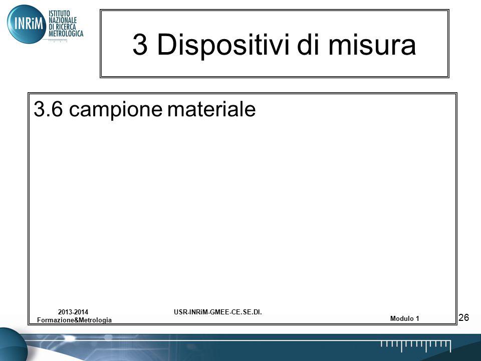 USR-INRiM-GMEE-CE.SE.DI.2013-2014 Formazione&Metrologia Modulo 1 26 3 Dispositivi di misura 3.6 campione materiale