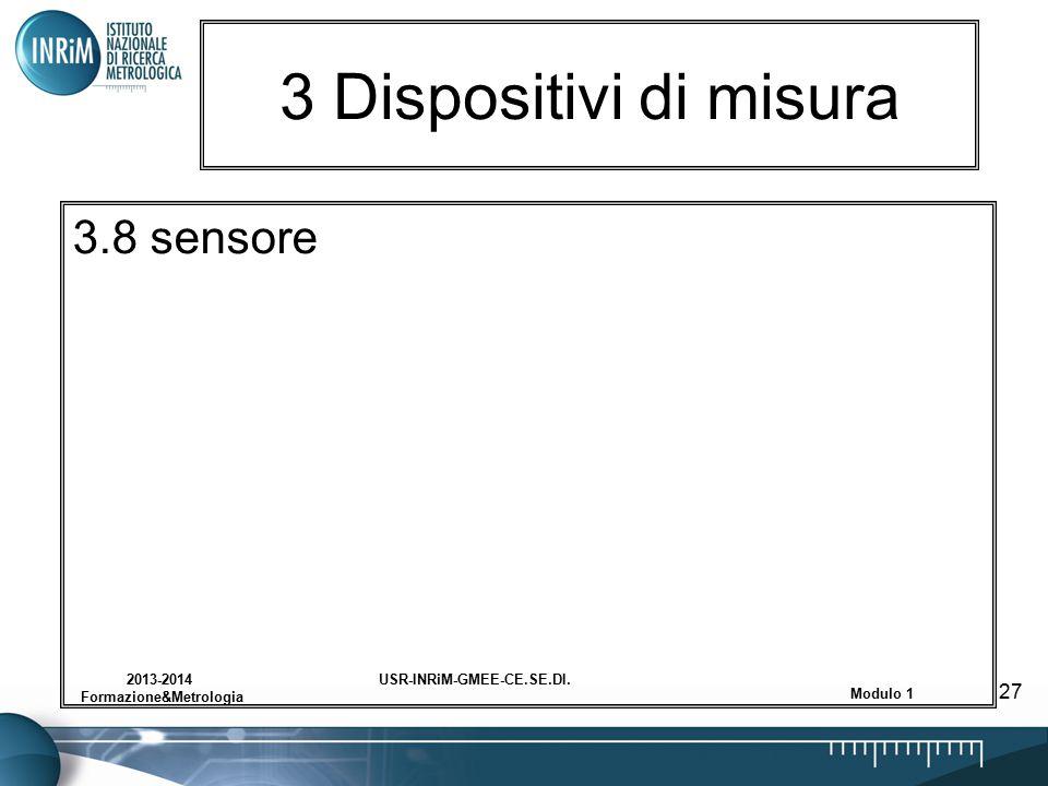 USR-INRiM-GMEE-CE.SE.DI.2013-2014 Formazione&Metrologia Modulo 1 27 3 Dispositivi di misura 3.8 sensore
