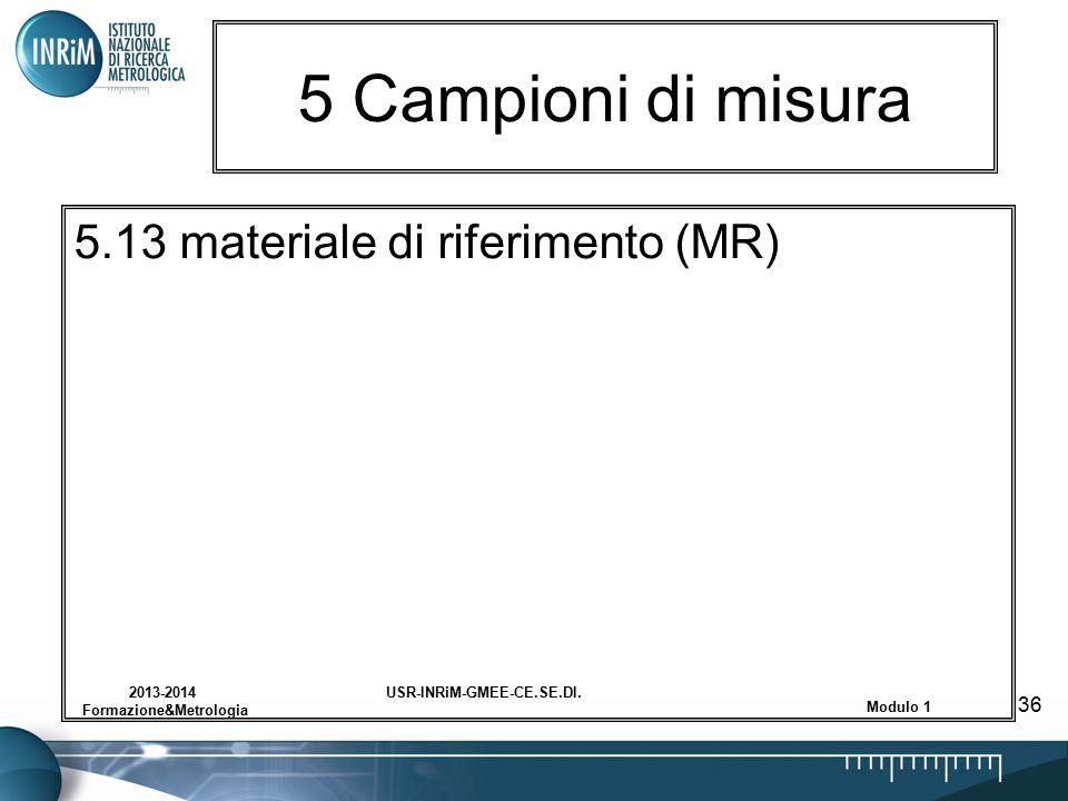 USR-INRiM-GMEE-CE.SE.DI.2013-2014 Formazione&Metrologia Modulo 1 36 5 Campioni di misura 5.13 materiale di riferimento (MR)
