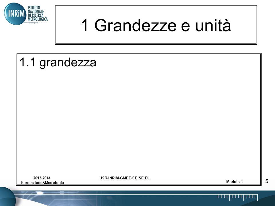 USR-INRiM-GMEE-CE.SE.DI.2013-2014 Formazione&Metrologia Modulo 1 5 1 Grandezze e unità 1.1 grandezza