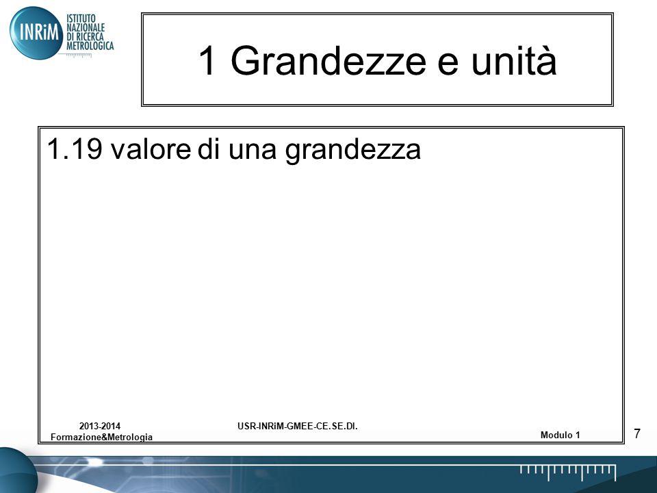 USR-INRiM-GMEE-CE.SE.DI.2013-2014 Formazione&Metrologia Modulo 1 7 1 Grandezze e unità 1.19 valore di una grandezza