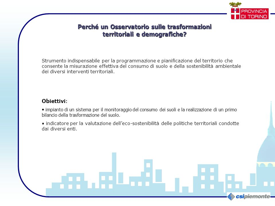Obiettivi: impianto di un sistema per il monitoraggio del consumo dei suoli e la realizzazione di un primo bilancio della trasformazione del suolo. in