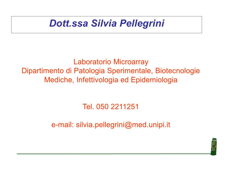 Dott.ssa Silvia Pellegrini Laboratorio Microarray Dipartimento di Patologia Sperimentale, Biotecnologie Mediche, Infettivologia ed Epidemiologia Tel.
