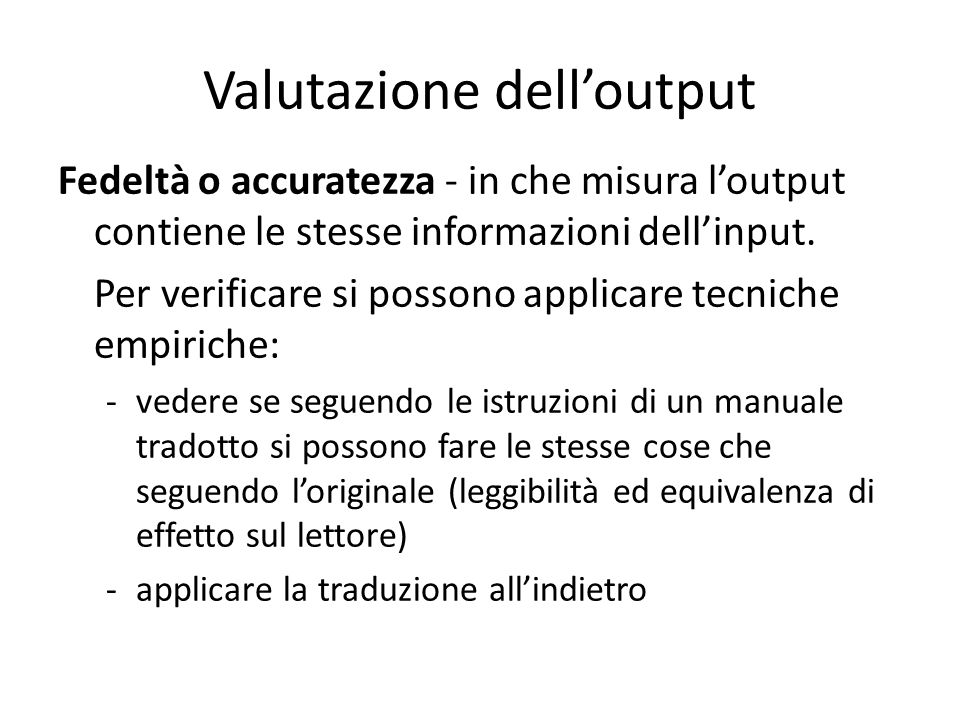 Valutazione dell'output Fedeltà o accuratezza - in che misura l'output contiene le stesse informazioni dell'input. Per verificare si possono applicare