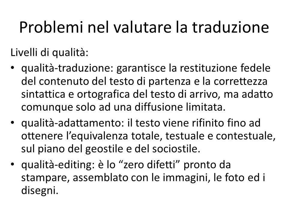 Problemi nel valutare la traduzione Livelli di qualità: qualità-traduzione: garantisce la restituzione fedele del contenuto del testo di partenza e la