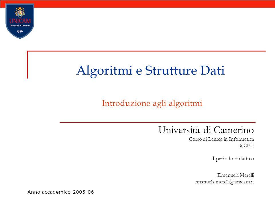 Algoritmi e Strutture Dati Introduzione agli algoritmi Università di Camerino Corso di Laurea in Informatica 6 CFU I periodo didattico Emanuela Merell