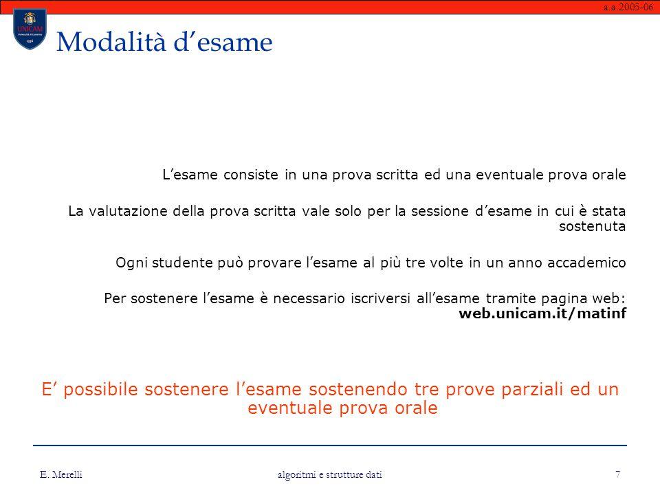 a.a.2005-06 E. Merelli algoritmi e strutture dati 7 Modalità d'esame L'esame consiste in una prova scritta ed una eventuale prova orale La valutazione
