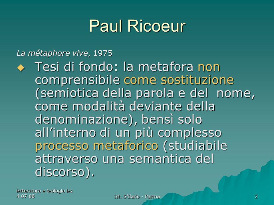 letteratura e teologia lez 4 07-08 Ist. S'Ilario - Parma 2 Paul Ricoeur La métaphore vive, 1975  Tesi di fondo: la metafora non comprensibile come so