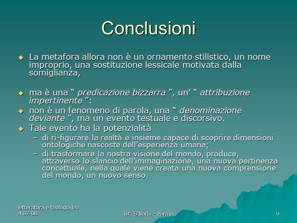letteratura e teologia lez 4 07-08 Ist. S'Ilario - Parma 9 Conclusioni  La metafora allora non è un ornamento stilistico, un nome improprio, una sost