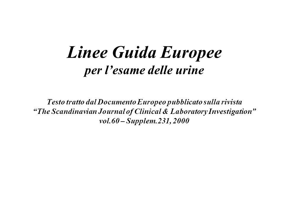 """Linee Guida Europee per l'esame delle urine Testo tratto dal Documento Europeo pubblicato sulla rivista """"The Scandinavian Journal of Clinical & Labora"""