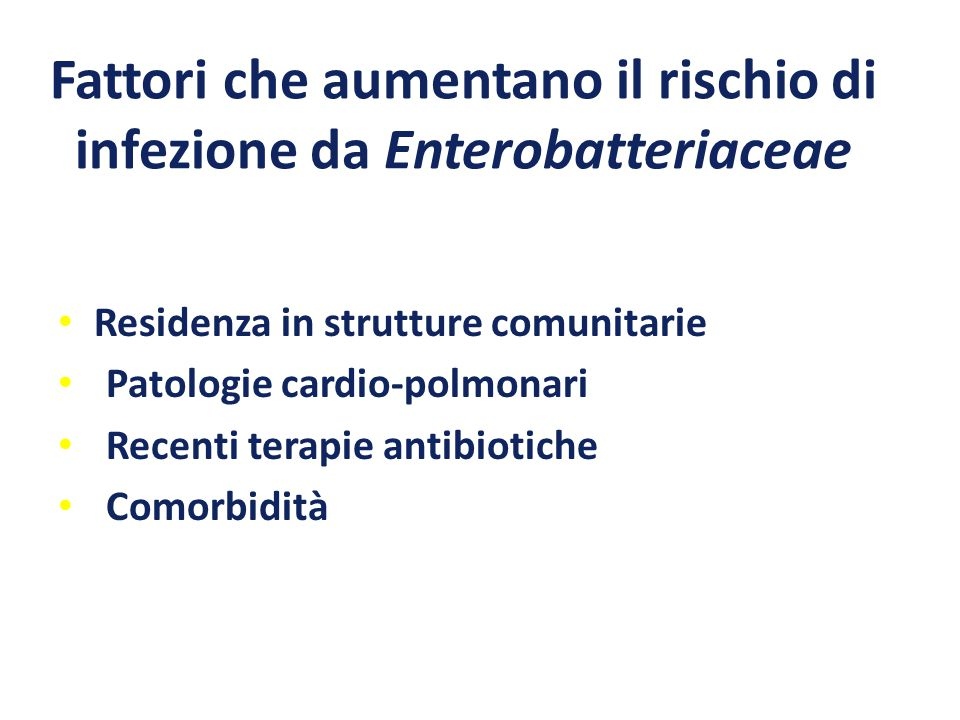 Fattori che aumentano il rischio di infezione da Pseudomonas aeruginosa Malattie strutturali del polmone (bronchiectasie; fibrosi cistica etc.) Terapia cortisonica sistemica Precedenti terapie antibiotiche Malnutrizione