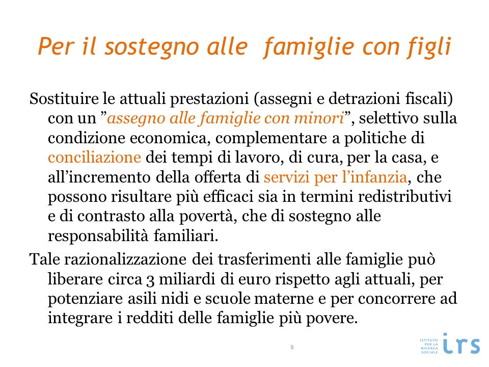 Per il contrasto alla povertà Introduzione di un reddito minimo di inserimento , misura universalistica che contempla sia integrazioni economiche alle famiglie che interventi di inserimento e promozione.