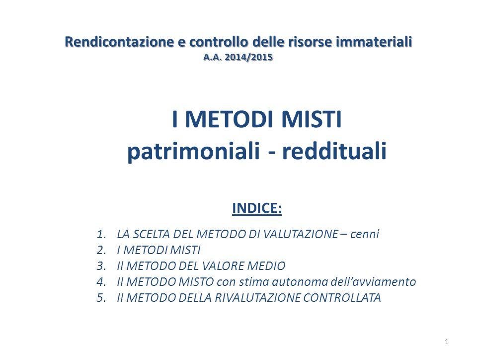 Rendicontazione e controllo delle risorse immateriali A.A. 2014/2015 I METODI MISTI patrimoniali - reddituali INDICE: 1.LA SCELTA DEL METODO DI VALUTA