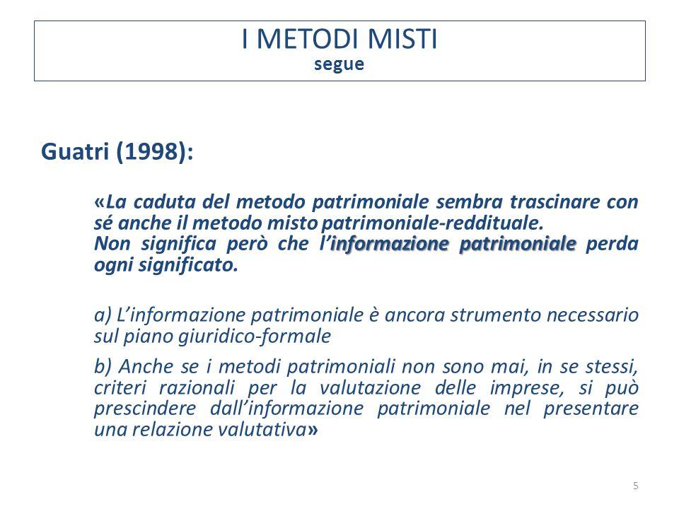 segue Guatri (1998): «La caduta del metodo patrimoniale sembra trascinare con sé anche il metodo misto patrimoniale-reddituale. informazione patrimoni
