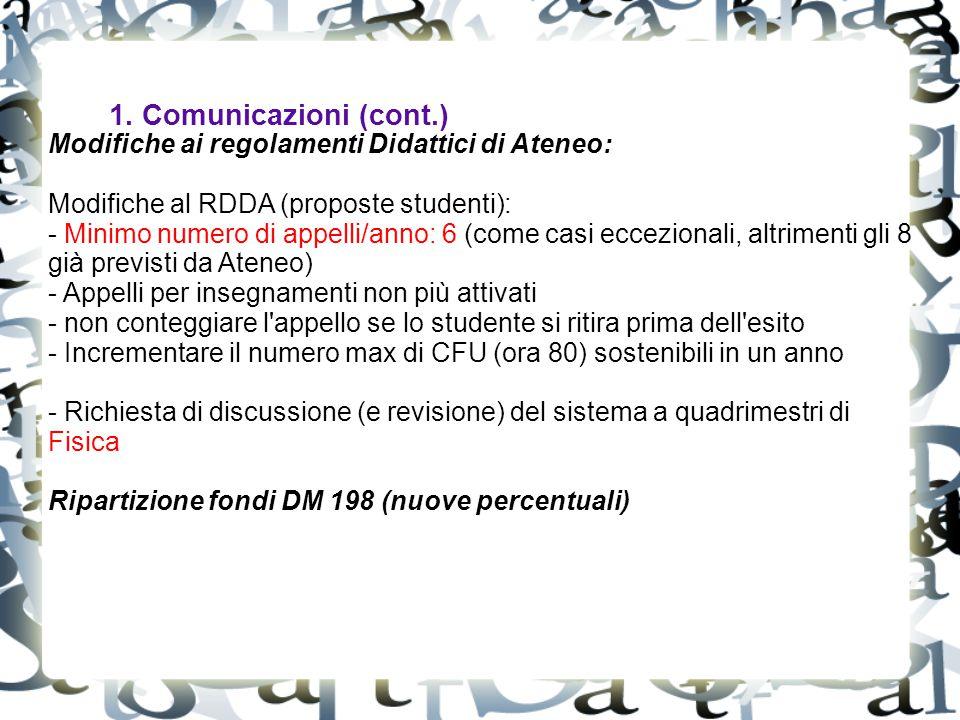 1. Comunicazioni (cont.) Modifiche ai regolamenti Didattici di Ateneo: Modifiche al RDDA (proposte studenti): - Minimo numero di appelli/anno: 6 (come