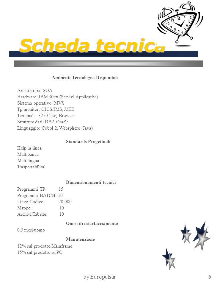 by Europulsar6 Scheda tecnica Ambienti Tecnologici Disponibili Architettura: SOA Hardware: IBM 30xx (Servizi Applicativi) Sistema operativo: MVS Tp mo