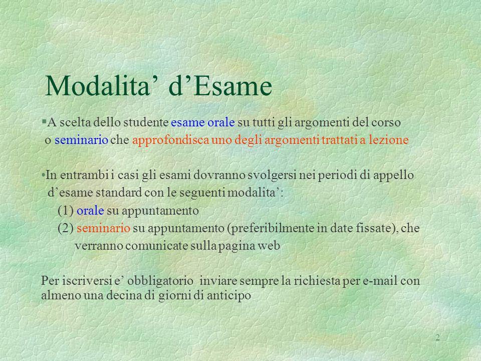 2 Modalita' d'Esame §A scelta dello studente esame orale su tutti gli argomenti del corso o seminario che approfondisca uno degli argomenti trattati a