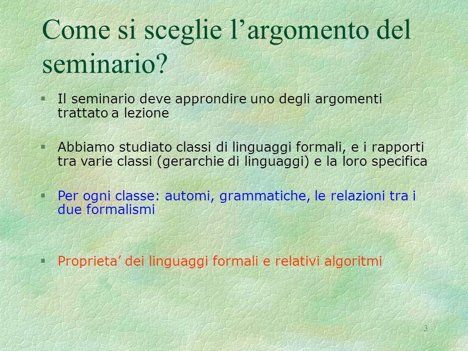 3 Come si sceglie l'argomento del seminario? §Il seminario deve approndire uno degli argomenti trattato a lezione §Abbiamo studiato classi di linguagg