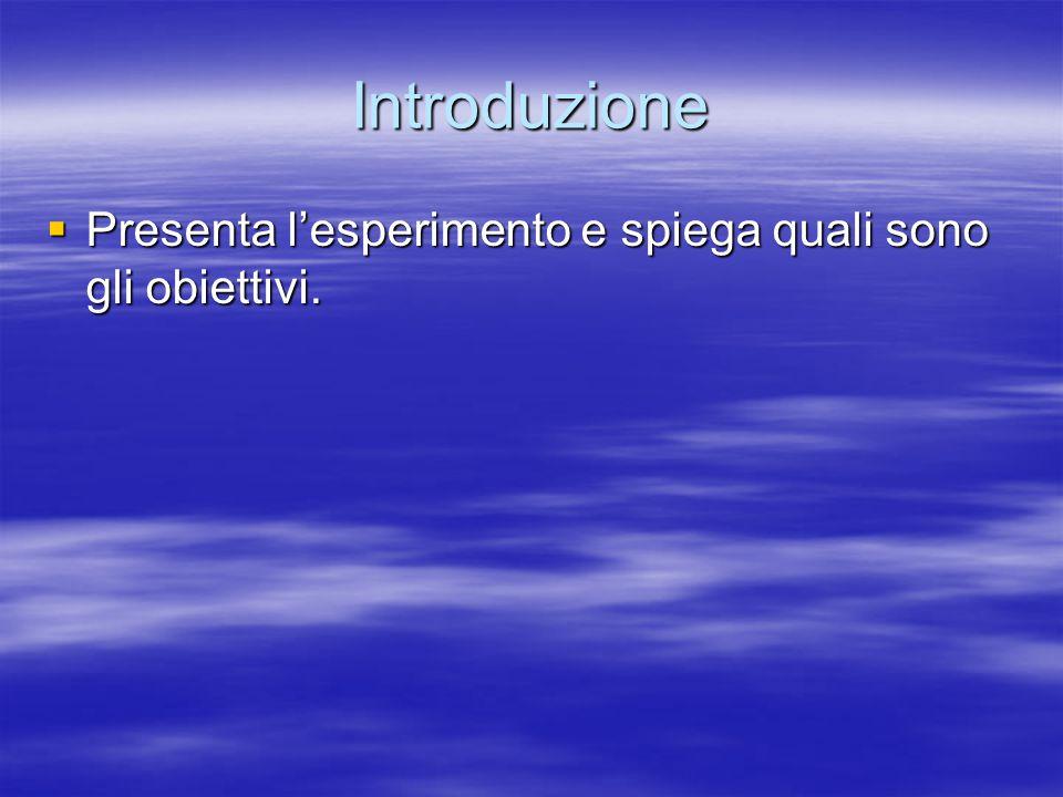 Introduzione  Presenta l'esperimento e spiega quali sono gli obiettivi.