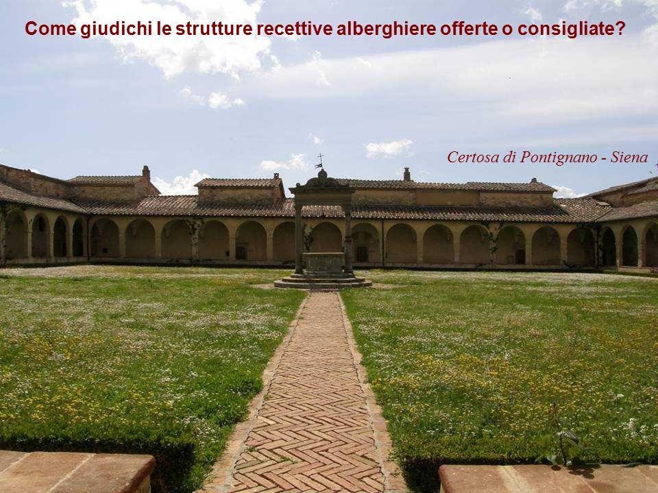 Come giudichi le strutture recettive alberghiere offerte o consigliate? Certosa di Pontignano - Siena